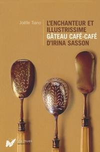 Joëlle Tiano - L'enchanteur et illustrissime gâteau café-café d'Irina Sasson.