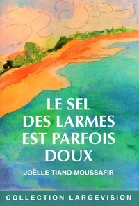 Joëlle Tiano-Moussafir - Le sel des larmes est parfois doux.