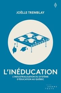 Joëlle Tremblay - L'inéducation - L'industrialisation du système d'éducation au Québec.