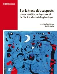 Joëlle Vailly - Sur la trace des suspects - L'incorporation de la preuve et de l'indice à l'ère de la génétique.