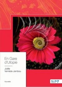 Joëlle Vernède-Jambou - En gare d'utopie.