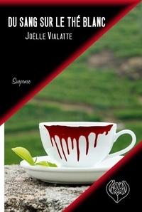 Joëlle Vialatte - Du sang sur le the blanc.