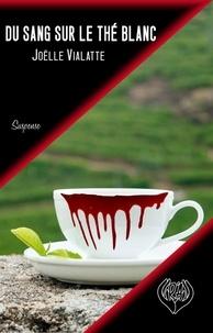 Joëlle Vialatte - Du sang sur le thé blanc - Thriller.