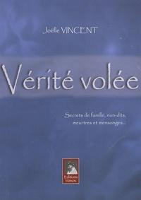 Joëlle Vincent - Vérité volée - Secrets de famille, non-dits, meurtres et mensonges....