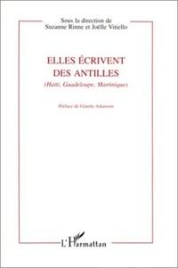 Joëlle Vitiello et Suzanne Rinne - Elles écrivent des Antilles - Haïti, Guadeloupe, Martinique.