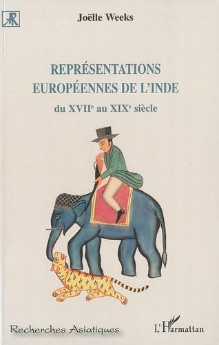 Joëlle Weeks - Représentations européennes de l'Inde - Du XVIIe au XIXe siècle.