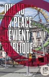 Joëlle Zask - Quand la place devient publique.