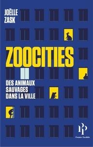 Joëlle Zask - Zoocities - Des animaux sauvages dans la ville.