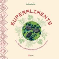 Joelma Leitaõ - Les superaliments - Les trésors amérindiens dans mon assiette.