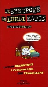 Joep P. M. Schrijvers - Le syndrome du lundi matin - Livre de réconfort à l'usage de ceux qui travaillent.
