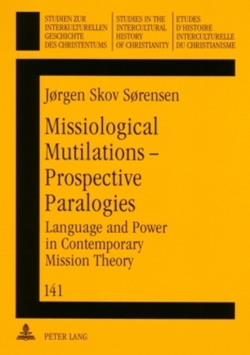Jørgen skov Sørensen - Missiological Mutilations – Prospective Paralogies - Language and Power in Contemporary Mission Theory.