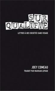 Joey Comeau - Surqualifié - Lettres à des sociétés sans visage.