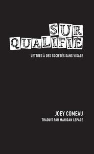 Joey Comeau et Mahigan Lepage - Surqualifié. Lettres à des sociétés sans visage.