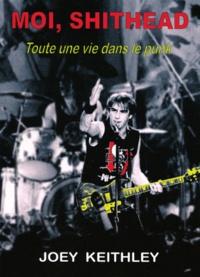 Joey Keithley - Moi, Shithead - Toute une vie dans le punk.