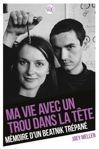 Joey Mellen - Ma vie avec un trou dans la tête - Mémoire d'un beatnik trépané.