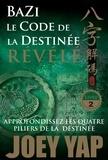 Joey Yap - Le Code de la Destinée Révélé - Approfondissez les quatre piliers de la destinée.