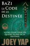 Joey Yap - BaZi  : Le Code de la Destinée - Votre guide pour les quatre piliers de la destinée.