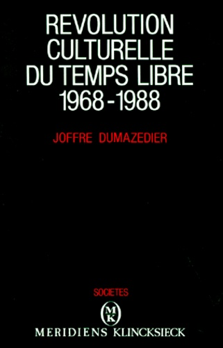 Joffre Dumazedier - Révolution culturelle du temps libre - 1968-1988.