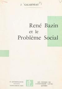 Joffre Galarneau - René Bazin et le problème social.
