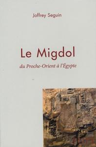 Joffrey Seguin - Le Migdol - Du Proche-Orient à l'Egypte.