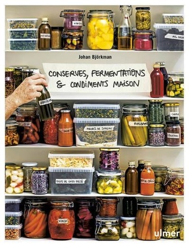 Johan Björkman - Conserves, fermentations & condiments maison.