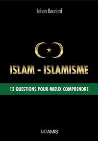 Johan Bourlard - Islam-islamisme - 12 questions pour mieux comprendre.