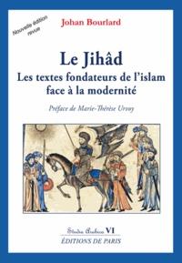 Johan Bourlard - Le  Jihâd - Les textes fondateurs de l'islam face à la modernité.