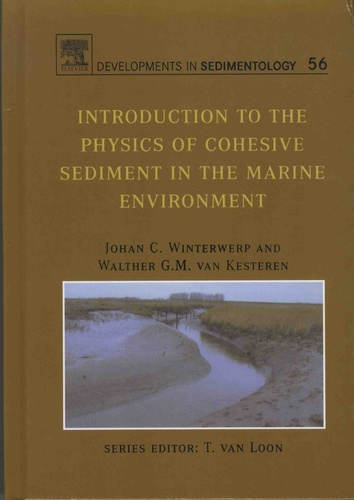 Johan-C Winterwerp et Walther-G-M Van Kesteren - Introduction to the Physics of Cohesive Sediment Dynamics in the Marine Environment.