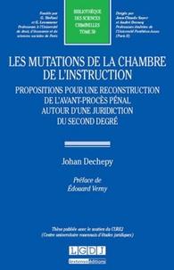 Johan Dechepy-Tellier - Les mutations de la chambre de l'instruction - Propositions pour une reconstruction de l'avant-procès pénal autour d'une juridiction du second degré.