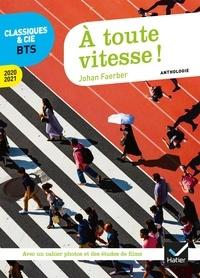 Johan Faerber - À toute vitesse ! Français BTS - anthologie 2020-2021 pour l'épreuve de culture générale et expression au BTS.