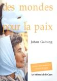 Johan Galtung - Des mondes pour la paix.