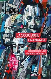 Johan Heilbron - La sociologie française - Sociogenèse d'une tradition nationale.