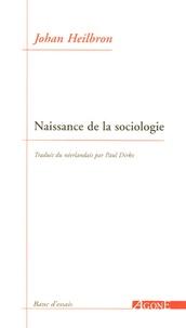 Johan Heilbron - Naissance de la sociologie.