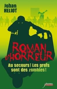 Johan Heliot - Au secours ! Les profs sont des zombies !.