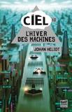 Johan Heliot - Ciel 1.0 : L'hiver des machines.