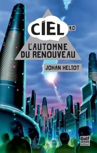 Johan Heliot - Ciel 4.0 : L'automne du renouveau.