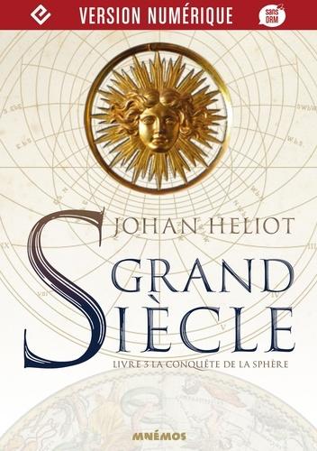 Grand siècle Tome 3 - La Conquête de la sphèreJohan Heliot - Format ePub - 9782354087463 - 7,99 €
