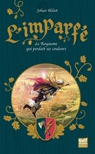 Johan Heliot - L'imparfé Tome 1 : Le royaume qui perdait ses couleurs.