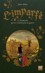 Johan Heliot - L'imparfé Tome 3 : Le Royaume qui ne voulait plus la guerre.