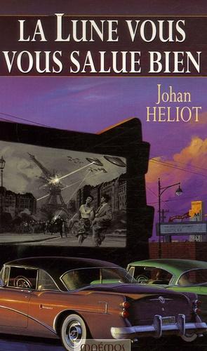 Johan Heliot - La Lune vous salue bien.