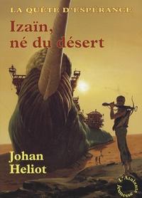 Johan Heliot - La quête d'Espérance Tome 1 : Izaïn, né du désert.