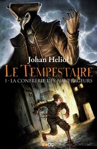 Johan Heliot - Le Tempestaire Tome 1 : La confrérie des naufrageurs.