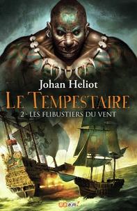 Johan Heliot - Le Tempestaire Tome 2 : Les flibustiers du vent.