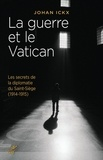 Johan Ickx - La guerre et le Vatican - Les secrets de la diplomatie du Saint-Siège (1914-1915).