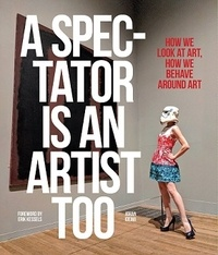 Johan Idema - A spectator is an artist too - How we look at art, how we behave around art.