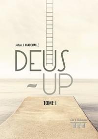 Johan J. Vandewalle - Deus-up - Tome 1.