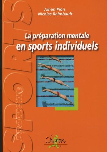 Johan Pion et Nicolas Raimbault - La préparation mentale en sports individuels - Exercices et réflexions pour plonger dans l'entraînement mental.