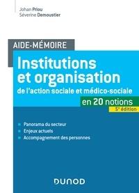 Johan Priou et Séverine Demoustier - Aide-Mémoire - Institutions et organisation de l'action sociale et médico-sociale - 5e ed..