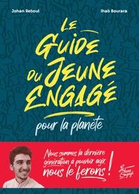 Johan Reboul et Ihab Bourara - Le guide du jeune engagé pour la planète.
