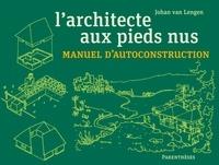 Johan Van Lengen - L'architecte aux pieds nus - Manuel d'autoconstruction.
